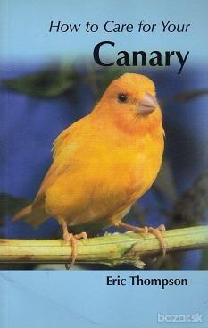 Thompson Eric: How to Care for Your Canary